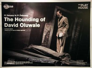 31 January 2009  to 21 February 2009, The Hounding of David Oluwale has opened at the Playhouse before embarking on a National Tour