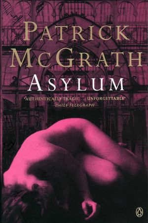 Asylum, Written By Patrick McGrath, Filmed At High Royds.